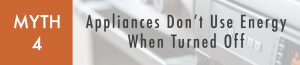 Myth 4: Appliances Don't Use Energy When Turned Off